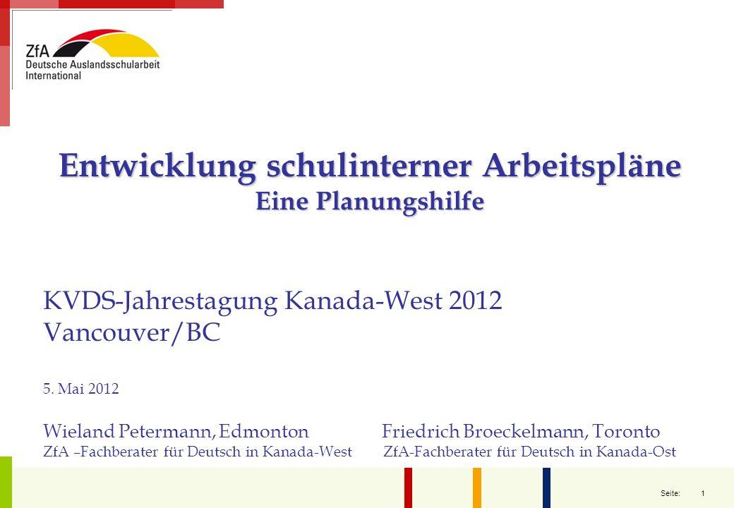 1 Seite: Entwicklung schulinterner Arbeitspläne Eine Planungshilfe KVDS-Jahrestagung Kanada-West 2012 Vancouver/BC 5. Mai 2012 Wieland Petermann, Edmo