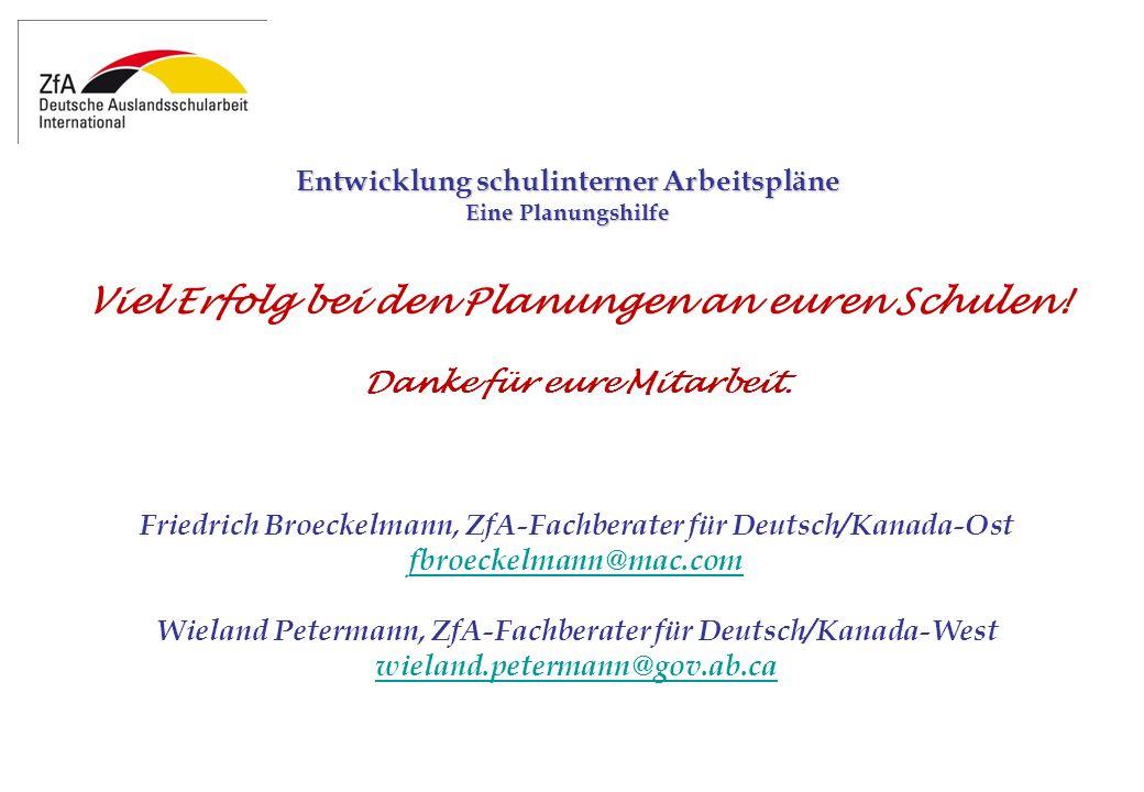 Viel Erfolg bei den Planungen an euren Schulen! Danke für eure Mitarbeit. Friedrich Broeckelmann, ZfA-Fachberater für Deutsch/Kanada-Ost fbroeckelmann