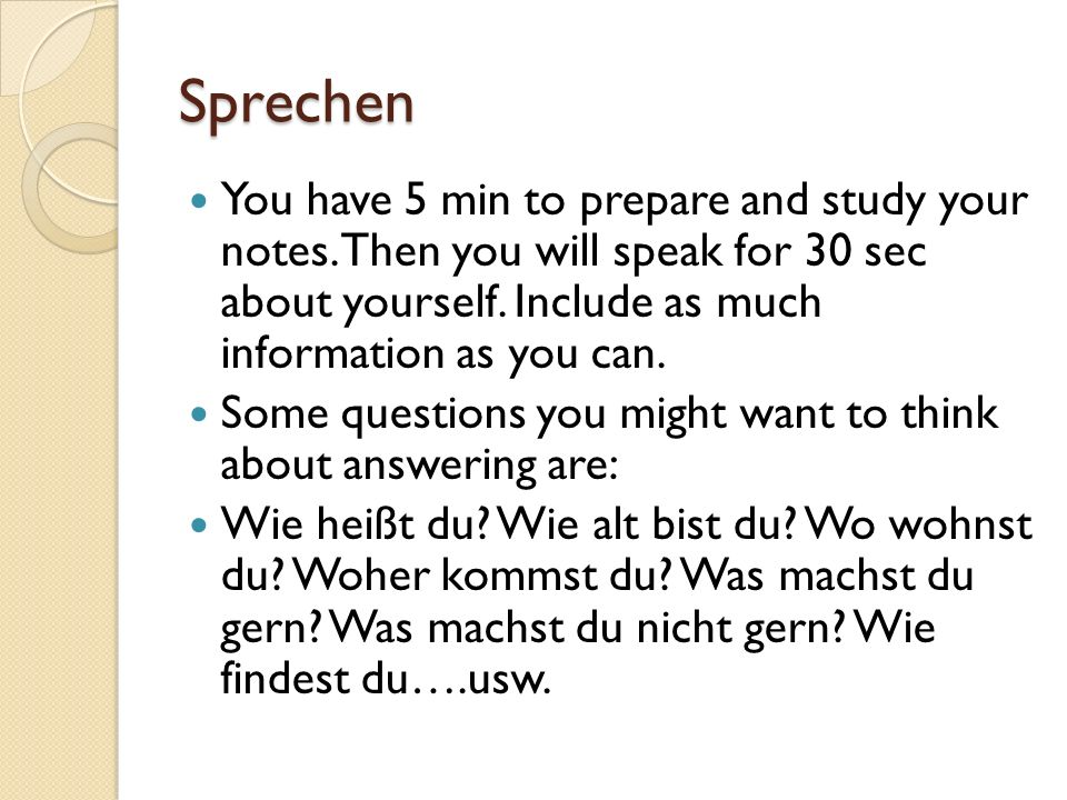 Sprechen You have 5 min to prepare and study your notes.