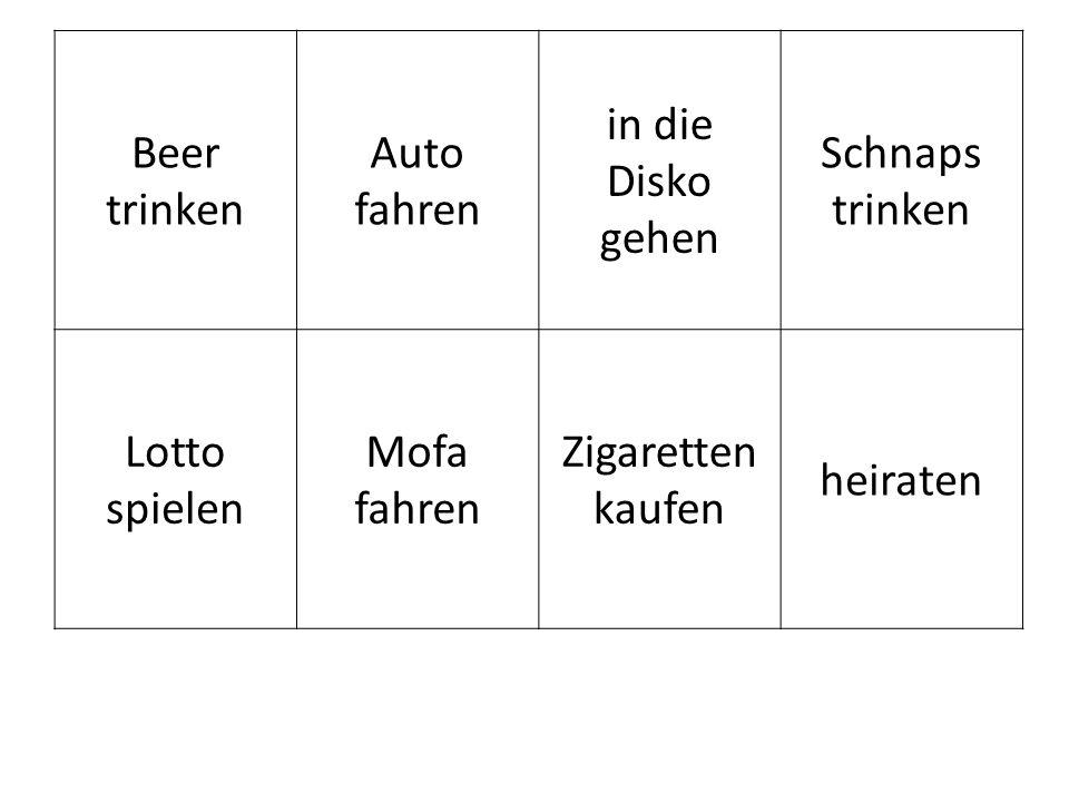 Beer trinken Auto fahren in die Disko gehen Schnaps trinken Lotto spielen Mofa fahren Zigaretten kaufen heiraten