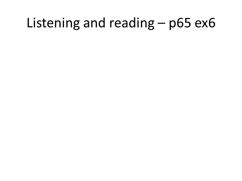 Listening and reading – p65 ex6