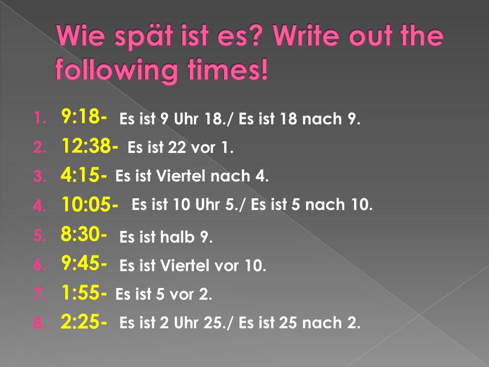 1. 9:18- 2. 12:38- 3. 4:15- 4. 10:05- 5. 8:30- 6.