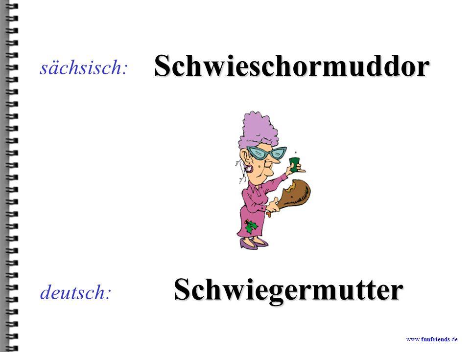 funfriends www.funfriends.de sächsisch - deutsch Kleines Bild-Wörterbuch Verstehst Du sächsisch?