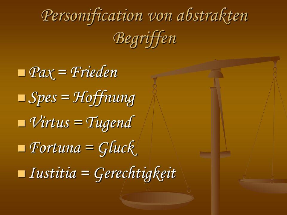 Personification von abstrakten Begriffen Pax = Frieden Pax = Frieden Spes = Hoffnung Spes = Hoffnung Virtus = Tugend Virtus = Tugend Fortuna = Gluck F