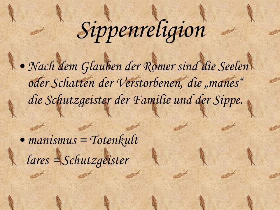 Sippenreligion Nach dem Glauben der Romer sind die Seelen oder Schatten der Verstorbenen, die manes die Schutzgeister der Familie und der Sippe. manis