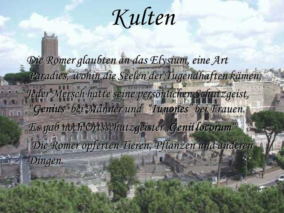 Kulten Die Romer glaubten an das Elysium, eine Art Paradies, wohin die Seelen der Tugendhaften kämen; Jeder Mersch hatte seine persönlichen Schutzgeis