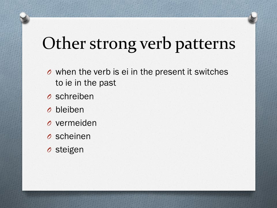 Other strong verb patterns O When e in present tense often – o in past – same as English – speak - spoke – take-> took, etc.