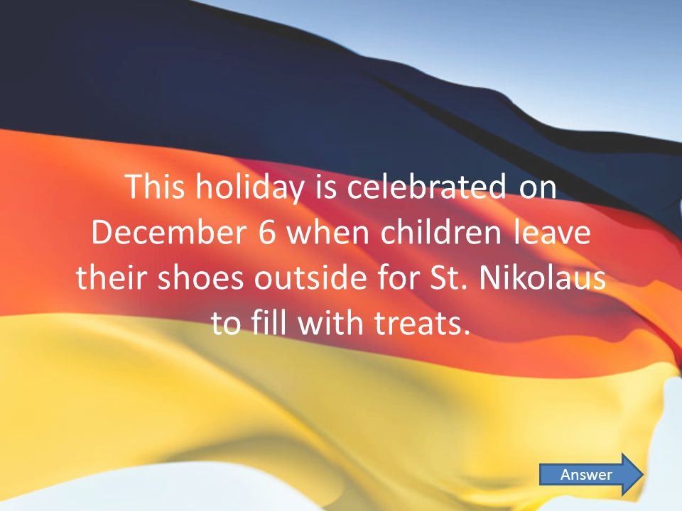 This holiday is celebrated on December 6 when children leave their shoes outside for St.