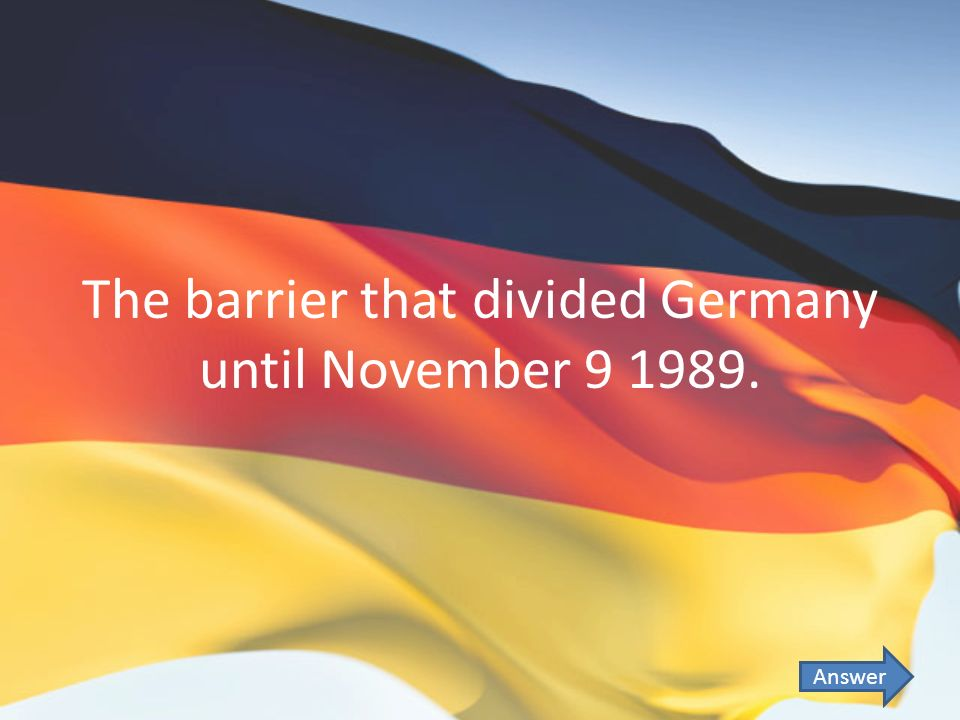 The barrier that divided Germany until November 9 1989. Answer