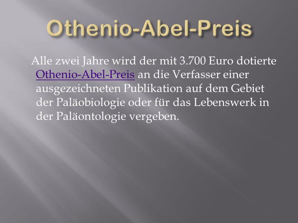 Alle zwei Jahre wird der mit 3.700 Euro dotierte Othenio-Abel-Preis an die Verfasser einer ausgezeichneten Publikation auf dem Gebiet der Paläobiologi