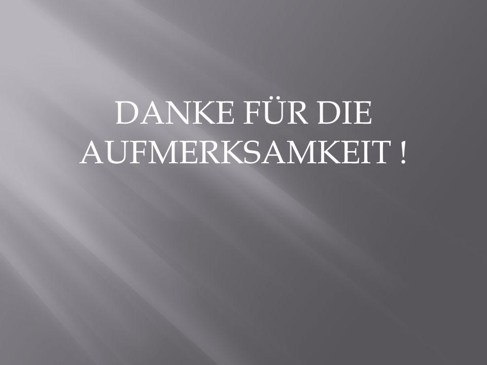 DANKE FÜR DIE AUFMERKSAMKEIT !