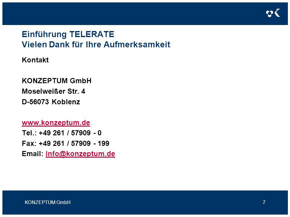 Einführung TELERATE Vielen Dank für Ihre Aufmerksamkeit Kontakt KONZEPTUM GmbH Moselweißer Str. 4 D-56073 Koblenz www.konzeptum.de Tel.: +49 261 / 579