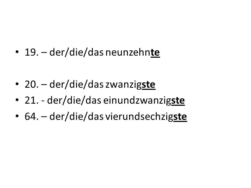 19.– der/die/das neunzehnte 20. – der/die/das zwanzigste 21.