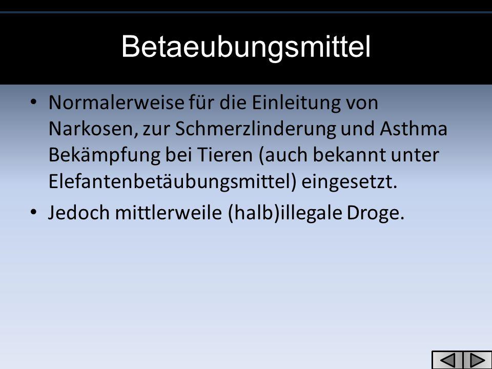 Betaeubungsmittel Normalerweise für die Einleitung von Narkosen, zur Schmerzlinderung und Asthma Bekämpfung bei Tieren (auch bekannt unter Elefantenbetäubungsmittel) eingesetzt.