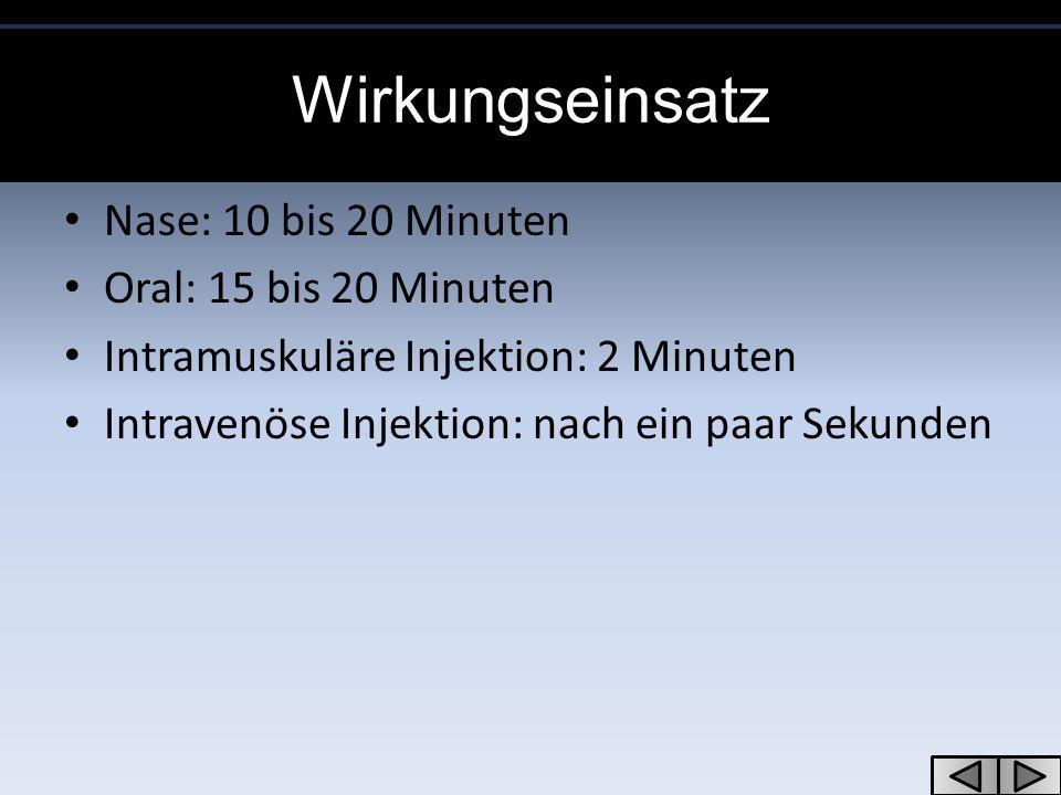 Nase: 10 bis 20 Minuten Oral: 15 bis 20 Minuten Intramuskuläre Injektion: 2 Minuten Intravenöse Injektion: nach ein paar Sekunden Wirkungseinsatz