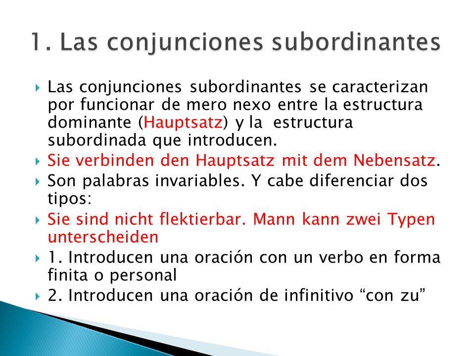 Las conjunciones subordinantes se caracterizan por funcionar de mero nexo entre la estructura dominante (Hauptsatz) y la estructura subordinada que in