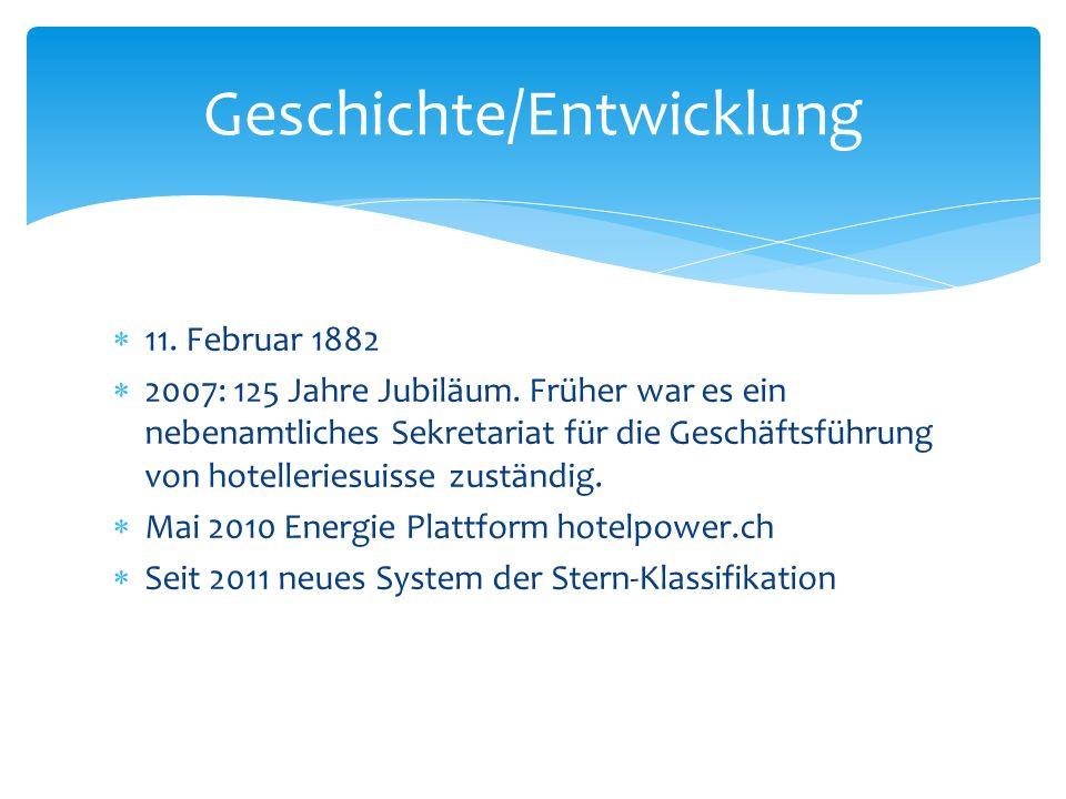 11. Februar 1882 2007: 125 Jahre Jubiläum. Früher war es ein nebenamtliches Sekretariat für die Geschäftsführung von hotelleriesuisse zuständig. Mai 2