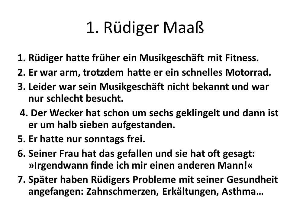 1. Rüdiger Maaß 1. Rüdiger hatte früher ein Musikgeschäft mit Fitness.