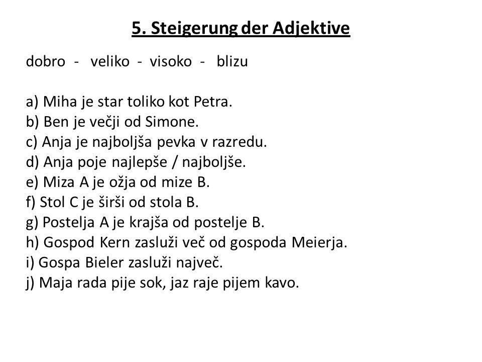 5. Steigerung der Adjektive dobro - veliko - visoko - blizu a) Miha je star toliko kot Petra.