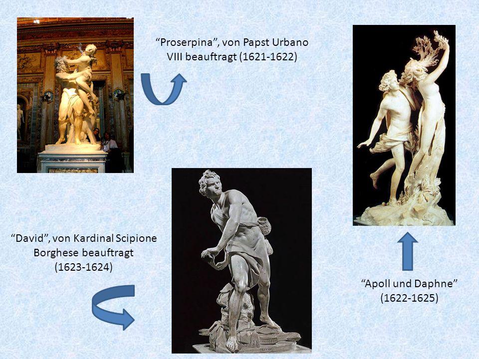 Proserpina, von Papst Urbano VIII beauftragt (1621-1622) Apoll und Daphne (1622-1625) David, von Kardinal Scipione Borghese beauftragt (1623-1624)