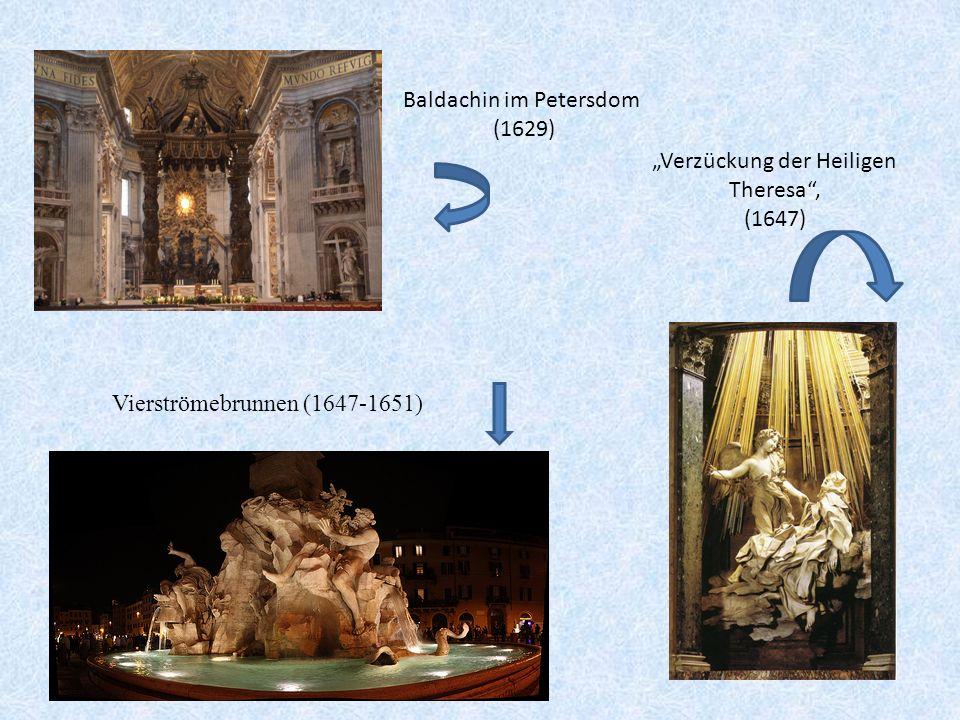 Baldachin im Petersdom (1629) Verzückung der Heiligen Theresa, (1647) Vierströmebrunnen (1647-1651)