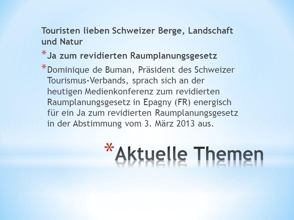 Touristen lieben Schweizer Berge, Landschaft und Natur * Ja zum revidierten Raumplanungsgesetz * Dominique de Buman, Präsident des Schweizer Tourismus-Verbands, sprach sich an der heutigen Medienkonferenz zum revidierten Raumplanungsgesetz in Epagny (FR) energisch für ein Ja zum revidierten Raumplanungsgesetz in der Abstimmung vom 3.