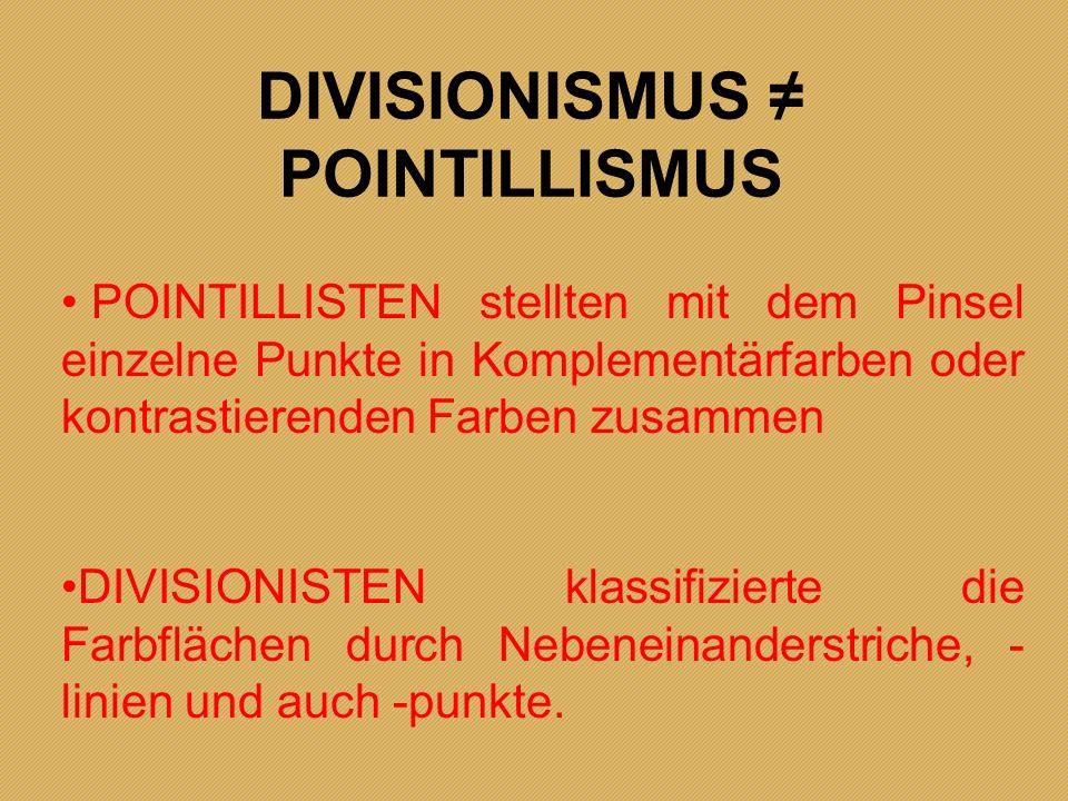 DIVISIONISMUS POINTILLISMUS POINTILLISTEN stellten mit dem Pinsel einzelne Punkte in Komplementärfarben oder kontrastierenden Farben zusammen DIVISION