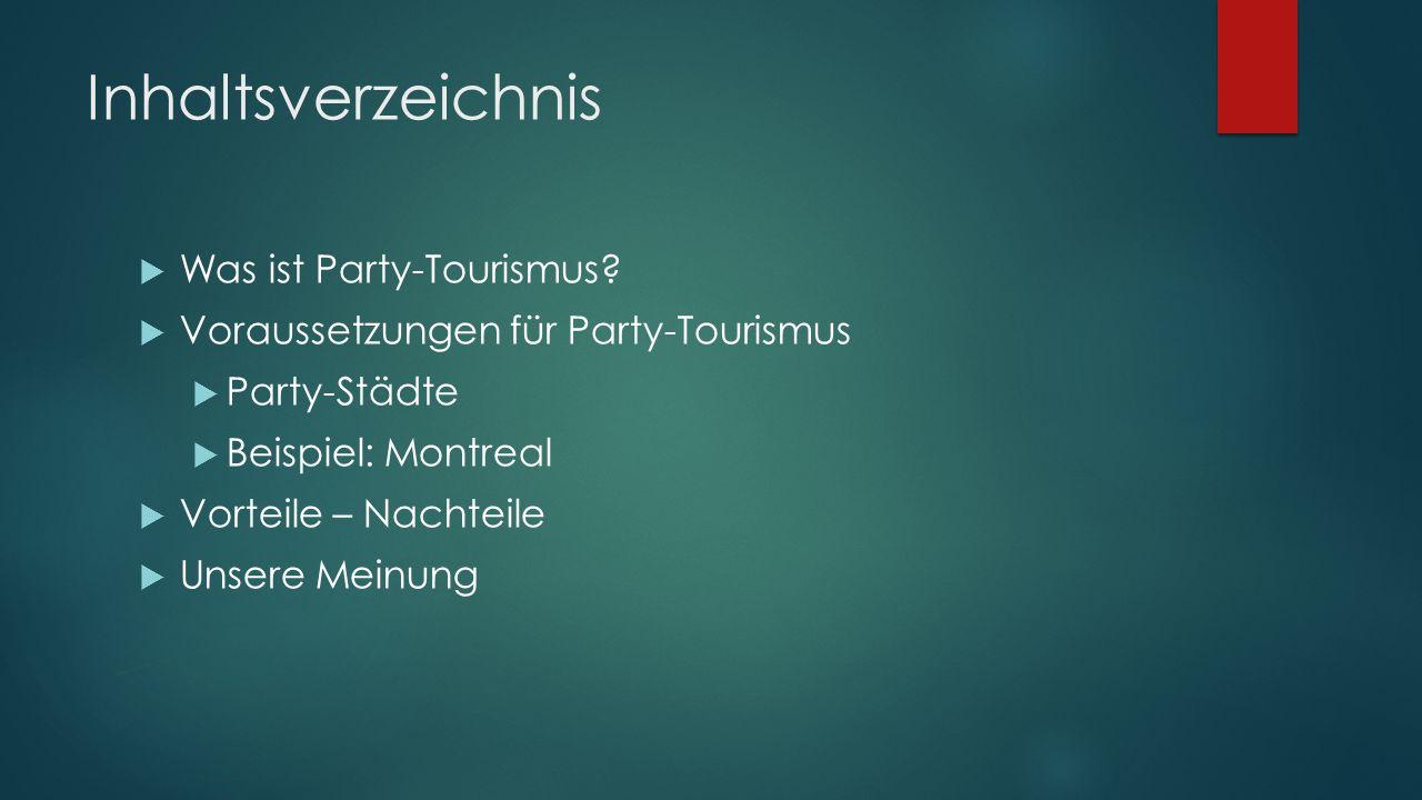Inhaltsverzeichnis Was ist Party-Tourismus? Voraussetzungen für Party-Tourismus Party-Städte Beispiel: Montreal Vorteile – Nachteile Unsere Meinung