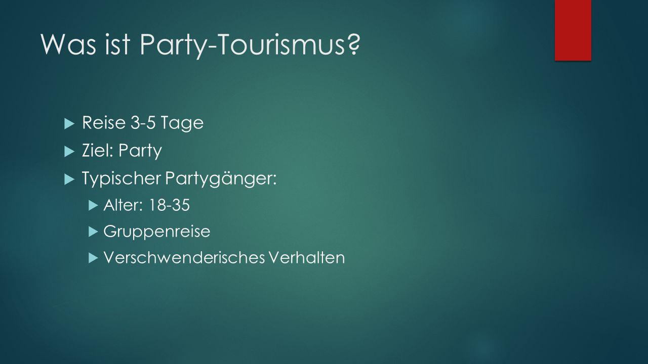 Was ist Party-Tourismus? Reise 3-5 Tage Ziel: Party Typischer Partygänger: Alter: 18-35 Gruppenreise Verschwenderisches Verhalten