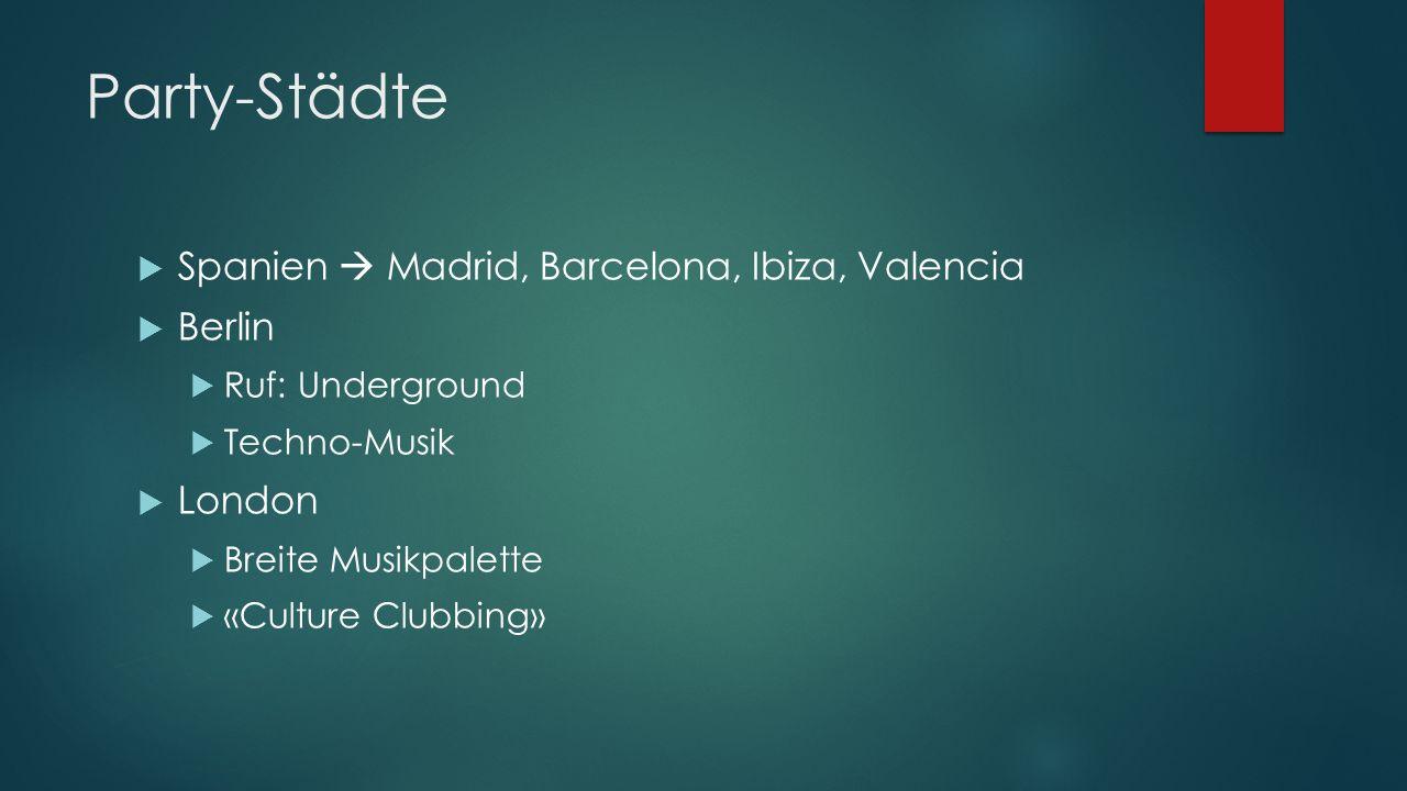 Party-Städte Spanien Madrid, Barcelona, Ibiza, Valencia Berlin Ruf: Underground Techno-Musik London Breite Musikpalette «Culture Clubbing»