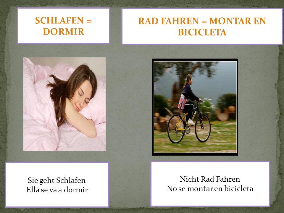 SCHLAFEN = DORMIR Sie geht Schlafen Ella se va a dormir RAD FAHREN = MONTAR EN BICICLETA Nicht Rad Fahren No se montar en bicicleta