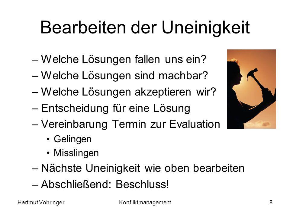 Hartmut VöhringerKonfliktmanagement8 Bearbeiten der Uneinigkeit –Welche Lösungen fallen uns ein? –Welche Lösungen sind machbar? –Welche Lösungen akzep