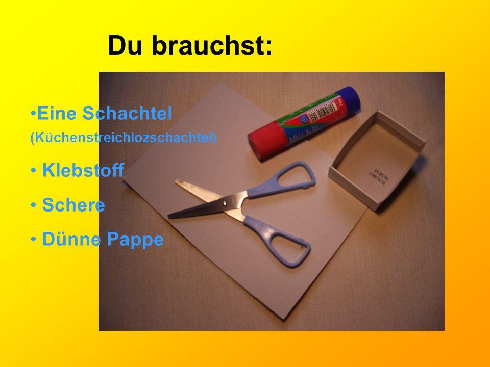 Du brauchst: Eine Schachtel (Küchenstreichlozschachtel) Klebstoff Schere Dünne Pappe