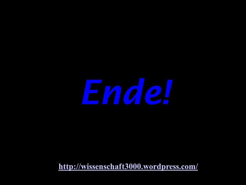 http://wissenschaft3000.wordpress.com/ Und nun .