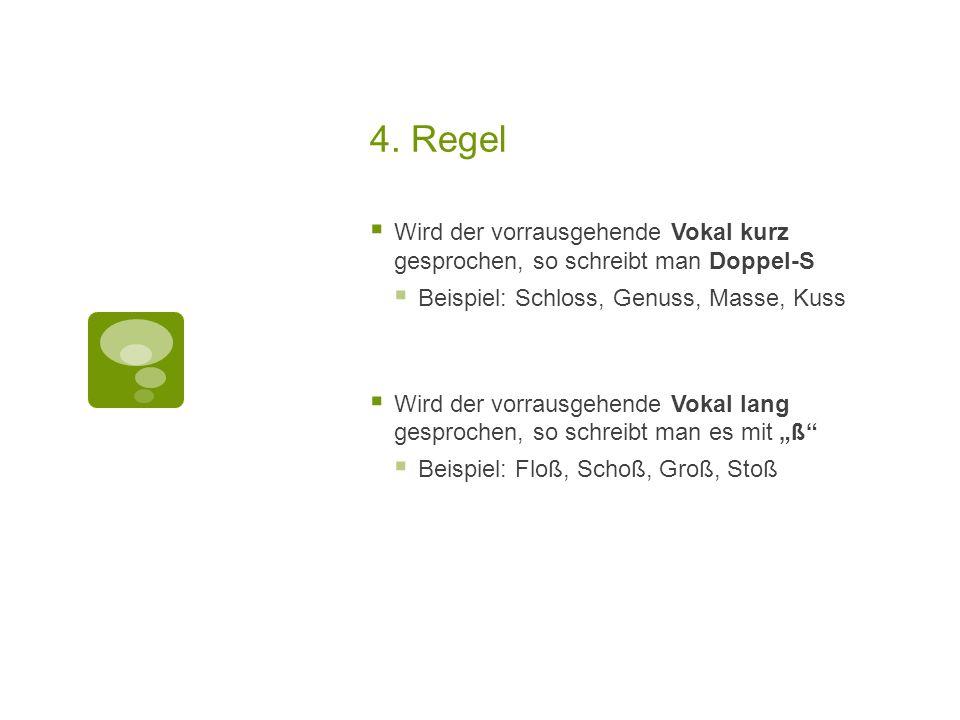 4. Regel Wird der vorrausgehende Vokal kurz gesprochen, so schreibt man Doppel-S Beispiel: Schloss, Genuss, Masse, Kuss Wird der vorrausgehende Vokal