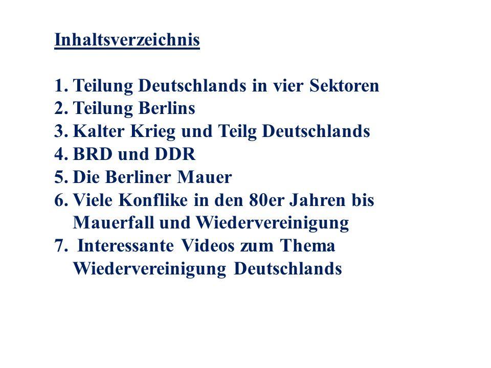 Inhaltsverzeichnis 1.Teilung Deutschlands in vier Sektoren 2.Teilung Berlins 3.Kalter Krieg und Teilg Deutschlands 4.BRD und DDR 5.Die Berliner Mauer