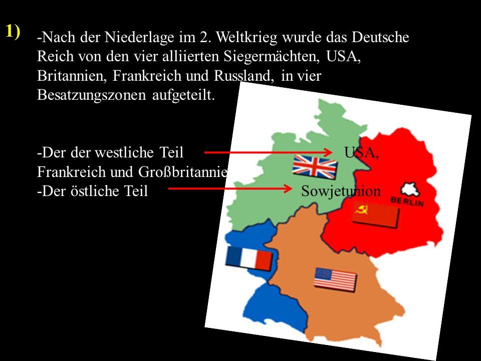 -Nach der Niederlage im 2. Weltkrieg wurde das Deutsche Reich von den vier alliierten Siegermächten, USA, Britannien, Frankreich und Russland, in vier