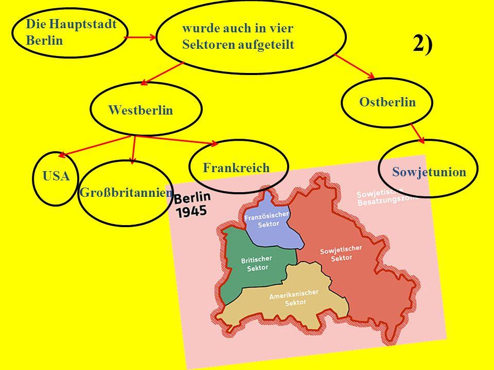 Die Hauptstadt Berlin wurde auch in vier Sektoren aufgeteilt Westberlin Ostberlin USA Großbritannien Frankreich Sowjetunion 2)