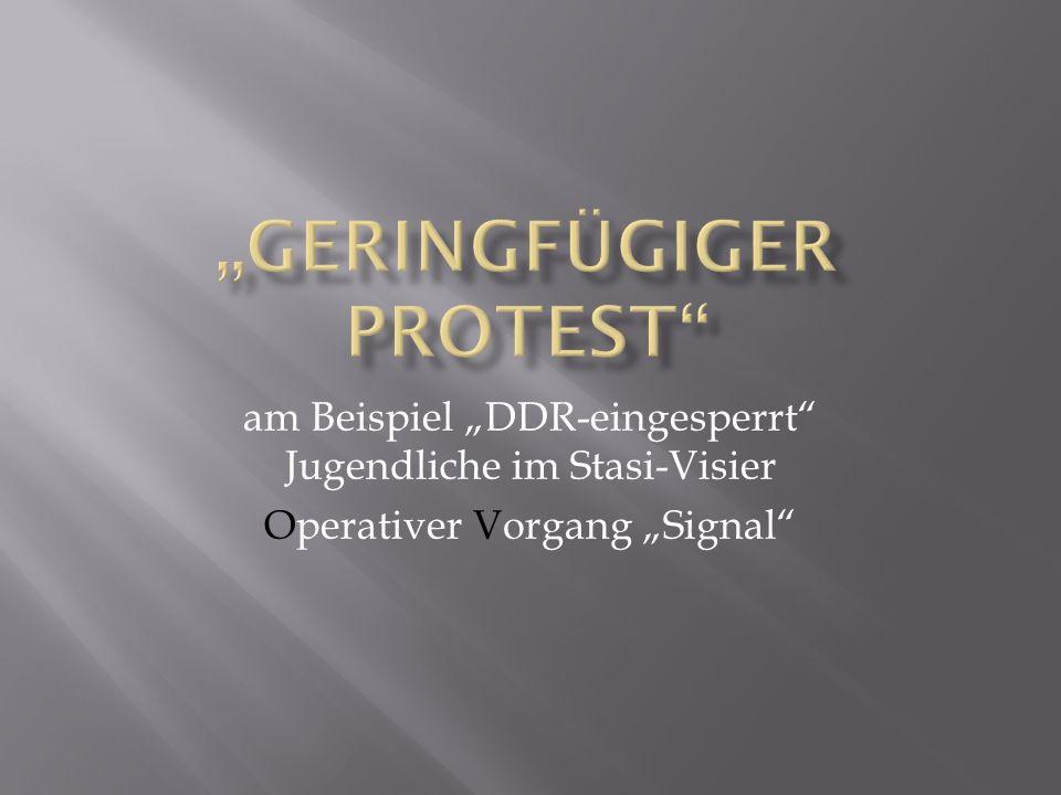 am Beispiel DDR-eingesperrt Jugendliche im Stasi-Visier Operativer Vorgang Signal