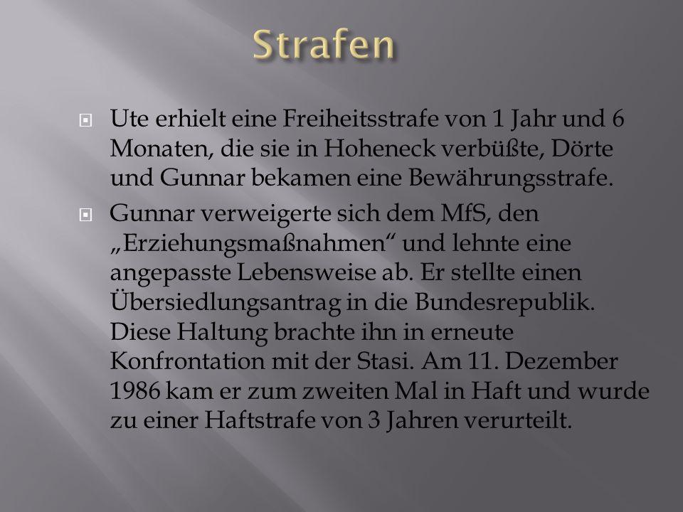 Ute erhielt eine Freiheitsstrafe von 1 Jahr und 6 Monaten, die sie in Hoheneck verbüßte, Dörte und Gunnar bekamen eine Bewährungsstrafe. Gunnar verwei