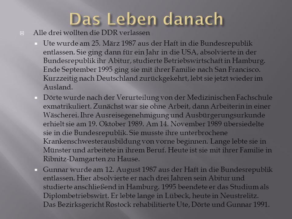Alle drei wollten die DDR verlassen Ute wurde am 25. März 1987 aus der Haft in die Bundesrepublik entlassen. Sie ging dann für ein Jahr in die USA, ab