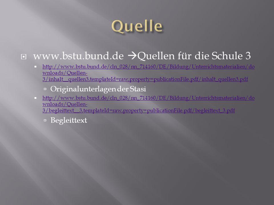 www.bstu.bund.de Quellen für die Schule 3 http://www.bstu.bund.de/cln_028/nn_714160/DE/Bildung/Unterrichtsmaterialien/do wnloads/Quellen- 3/inhalt__qu