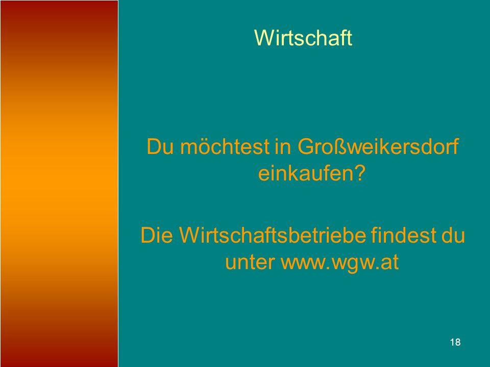 18 Wirtschaft Du möchtest in Großweikersdorf einkaufen? Die Wirtschaftsbetriebe findest du unter www.wgw.at