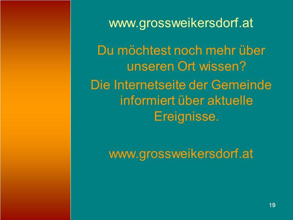 19 www.grossweikersdorf.at Du möchtest noch mehr über unseren Ort wissen? Die Internetseite der Gemeinde informiert über aktuelle Ereignisse. www.gros