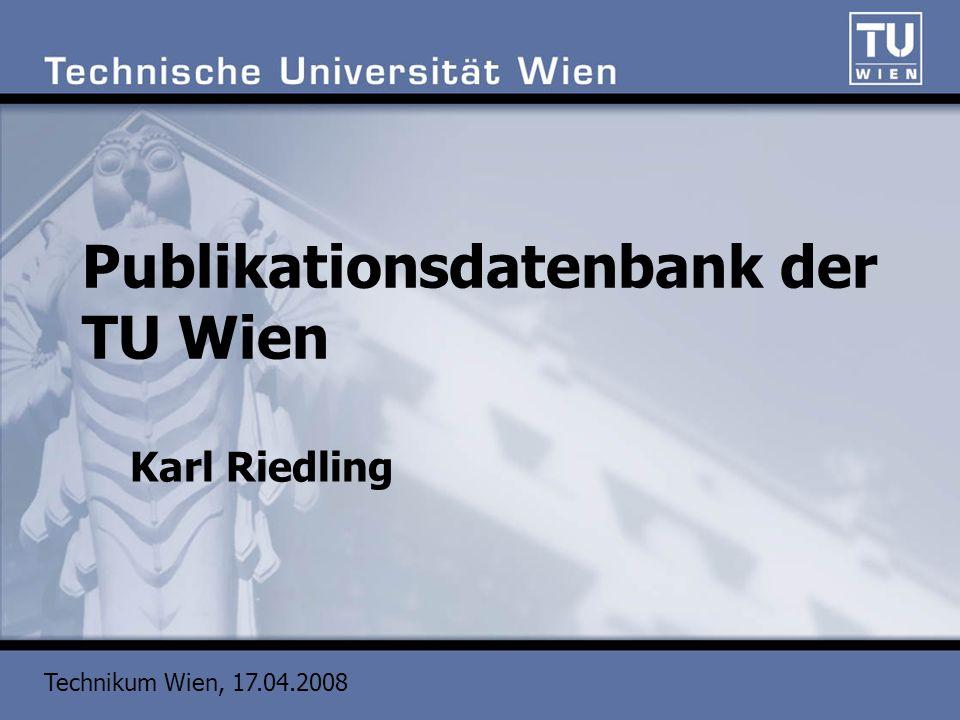 Technikum Wien, 17.04.2008 Publikationsdatenbank der TU Wien Karl Riedling