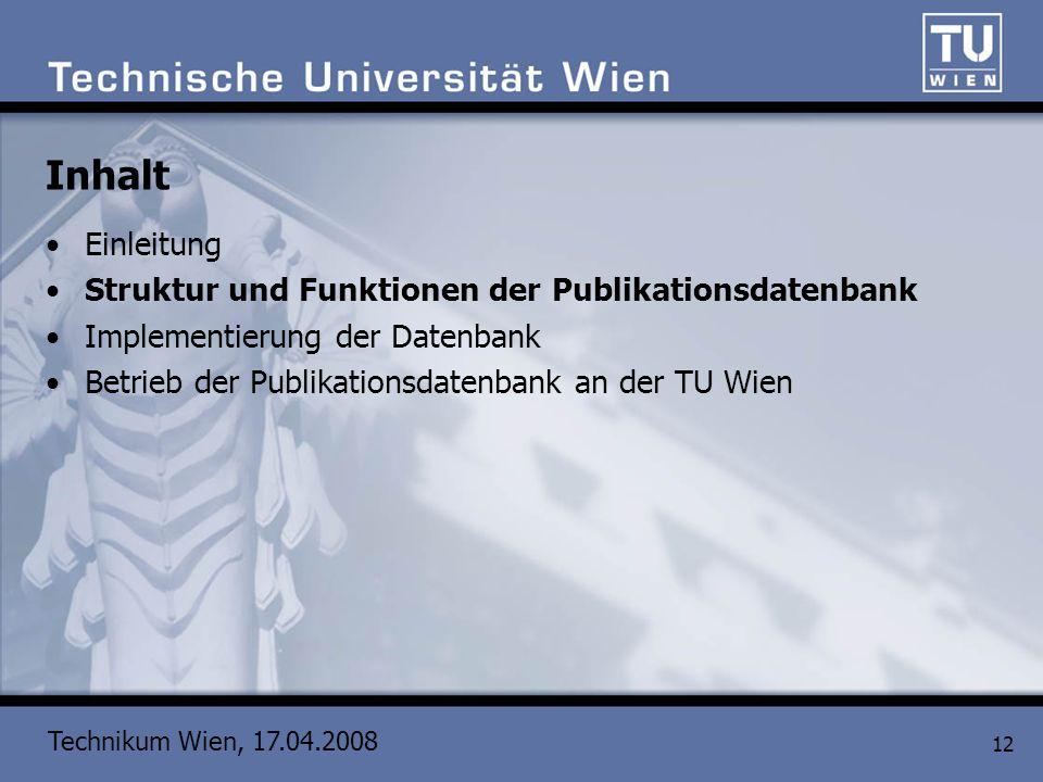 Technikum Wien, 17.04.2008 12 Inhalt Einleitung Struktur und Funktionen der Publikationsdatenbank Implementierung der Datenbank Betrieb der Publikatio