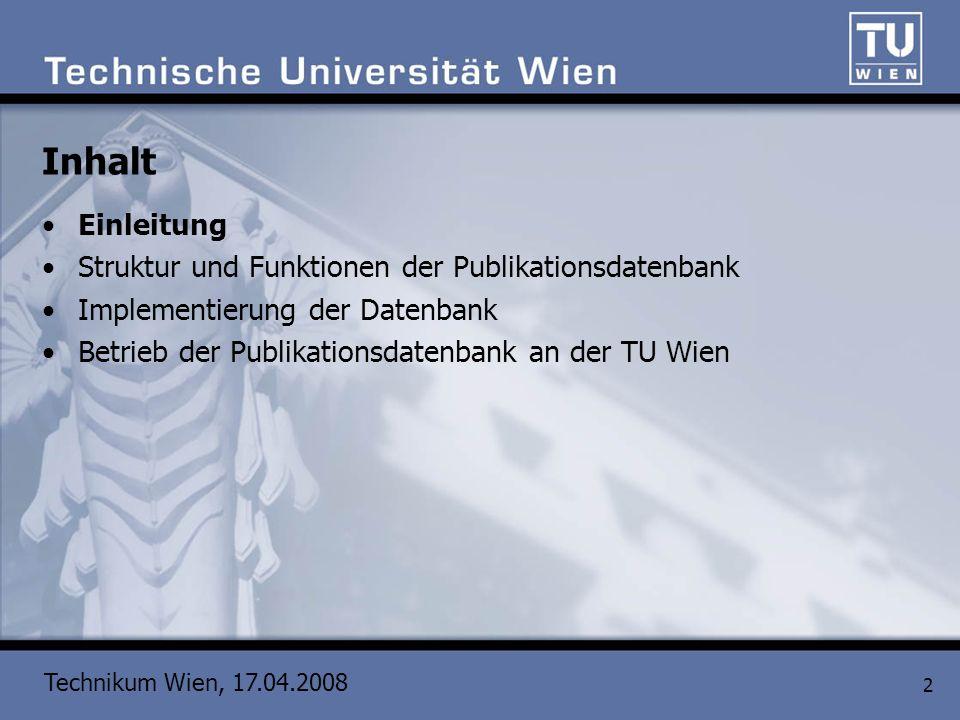 Technikum Wien, 17.04.2008 2 Inhalt Einleitung Struktur und Funktionen der Publikationsdatenbank Implementierung der Datenbank Betrieb der Publikation