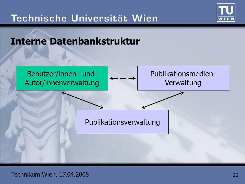 Technikum Wien, 17.04.2008 20 Interne Datenbankstruktur Publikationsverwaltung Benutzer/innen- und Autor/innenverwaltung Publikationsmedien- Verwaltun