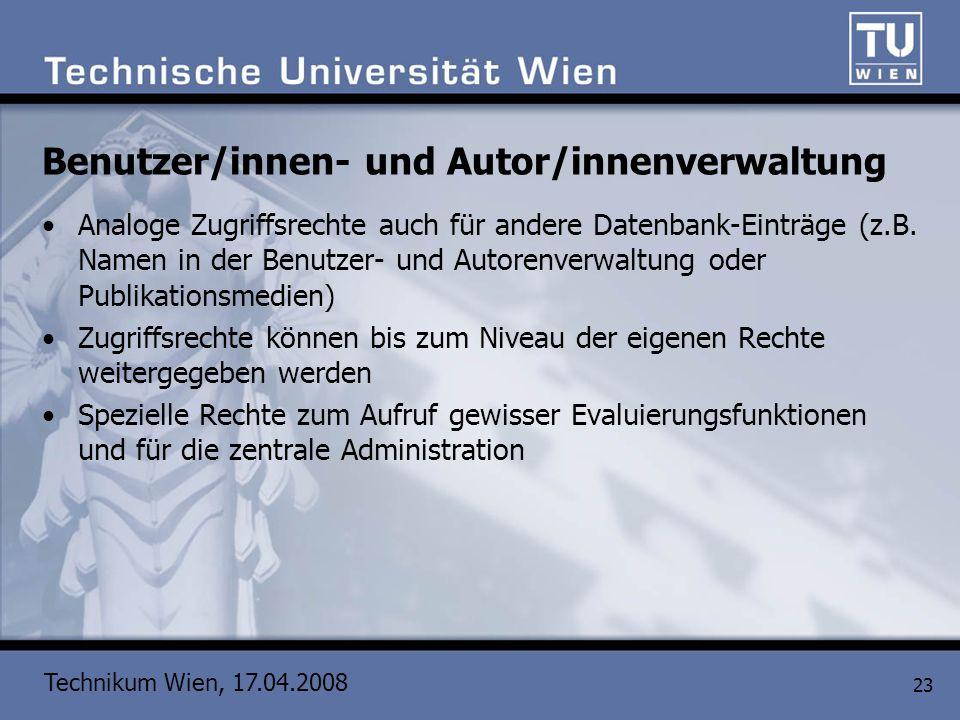 Technikum Wien, 17.04.2008 23 Benutzer/innen- und Autor/innenverwaltung Analoge Zugriffsrechte auch für andere Datenbank-Einträge (z.B. Namen in der B