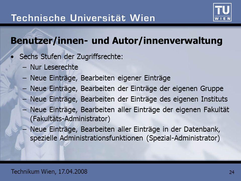 Technikum Wien, 17.04.2008 24 Benutzer/innen- und Autor/innenverwaltung Sechs Stufen der Zugriffsrechte: –Nur Leserechte –Neue Einträge, Bearbeiten ei